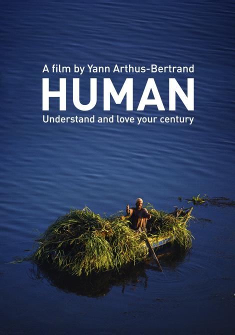 human, understand and love your century, film yann arthur-bertrand, save the planet, documentary, wildlife and nature, la protection de notre nature, france, changeons le monde, tous ensemble
