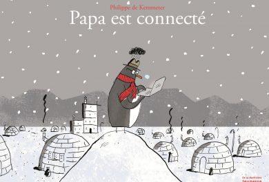 Papa est connecté, Philippe de Kemmeter, Editions De La Martinière Jeunesse, livre polaire, igloo, manchot, arctic05, pingouin,pôle nord, ordinateur, banquise, gsm