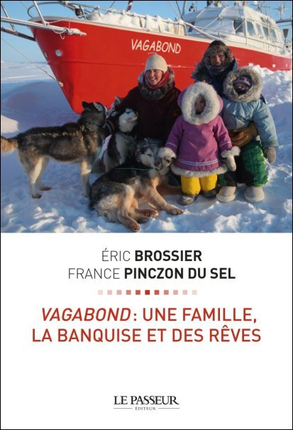Voilier polaire Vagabond, vagabond- une famille, la banquise et des rêves, éditions LePasseur, eric brossier, france pinczon du sel, arctic05, livre polaire, glace, arctique, expédition polaire